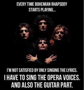 Every time bohemian rhapsody starts playing